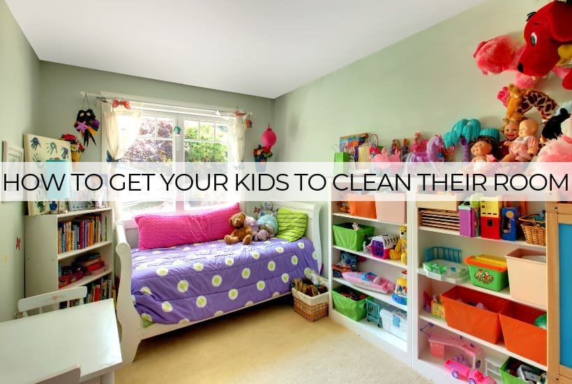 Get your kids to clean their room