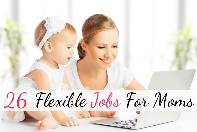 Flexible jobs for moms who want to stay home with kids